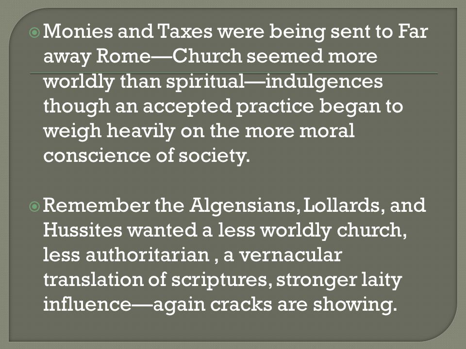 Monies and Taxes were being sent to Far away Rome—Church seemed more worldly than spiritual—indulgences though an accepted practice began to weigh h