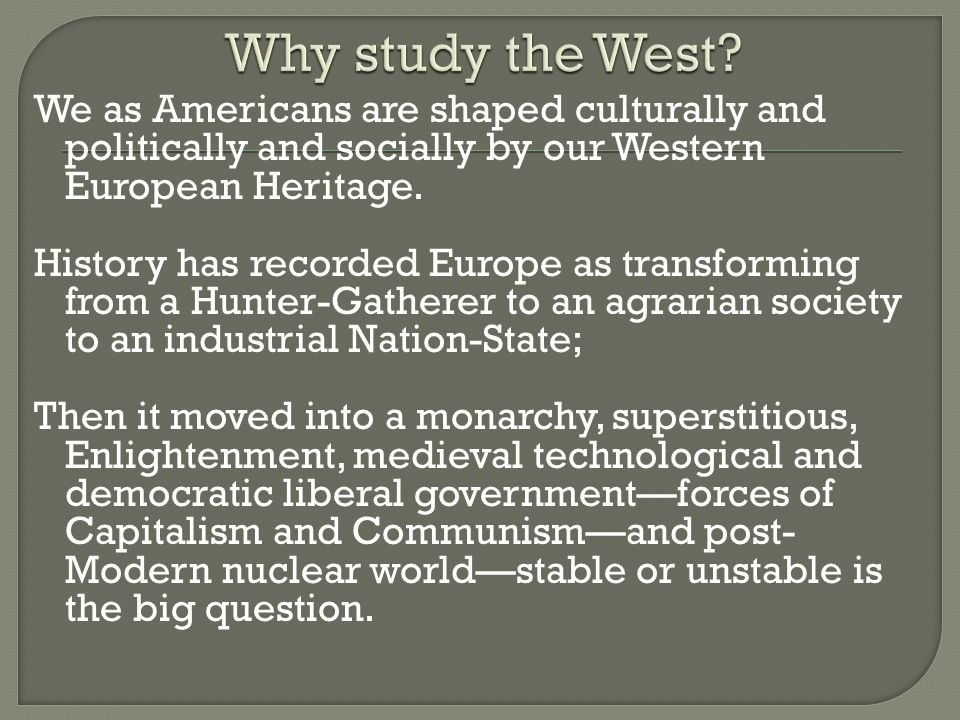  Importance of the West.It is far more than a Dead White Male History.