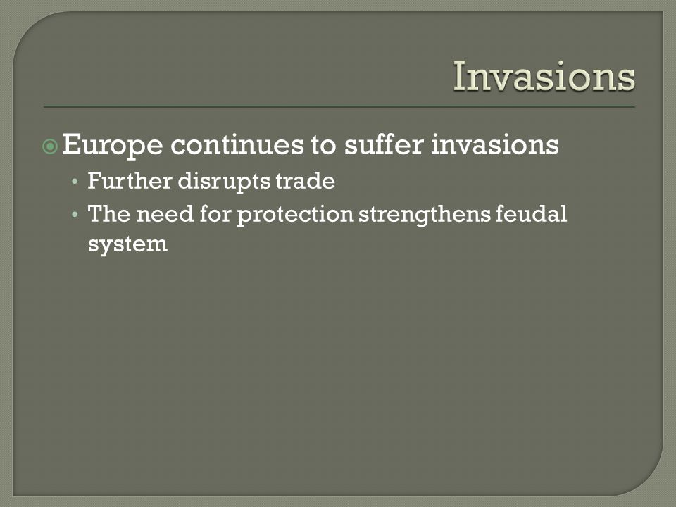  Europe continues to suffer invasions Further disrupts trade The need for protection strengthens feudal system