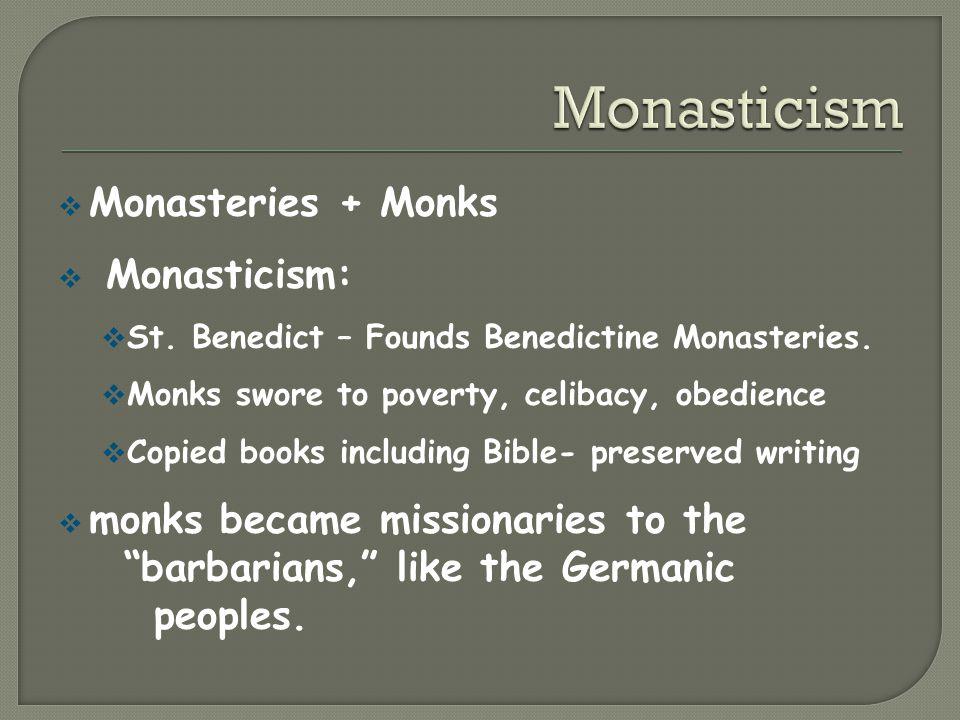  Monasteries + Monks  Monasticism:  St. Benedict – Founds Benedictine Monasteries.