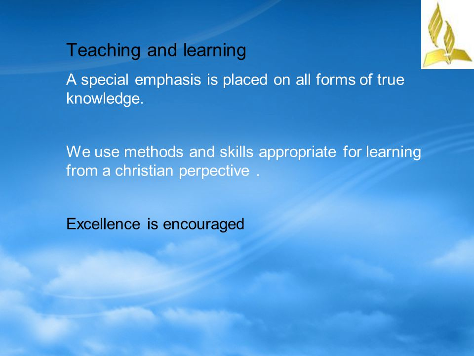 Teaching and learning A special emphasis is placed on all forms of true knowledge.