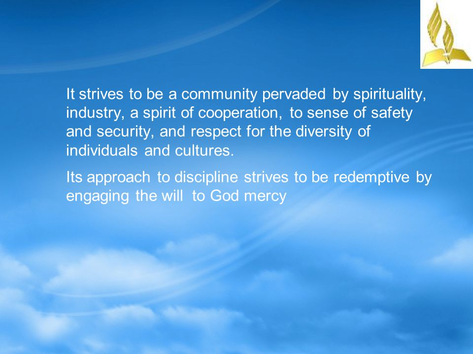 It strives to be a community pervaded by spirituality, industry, a spirit of cooperation, to sense of safety and security, and respect for the diversity of individuals and cultures.