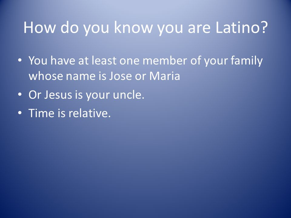 How do you know you are Latino.