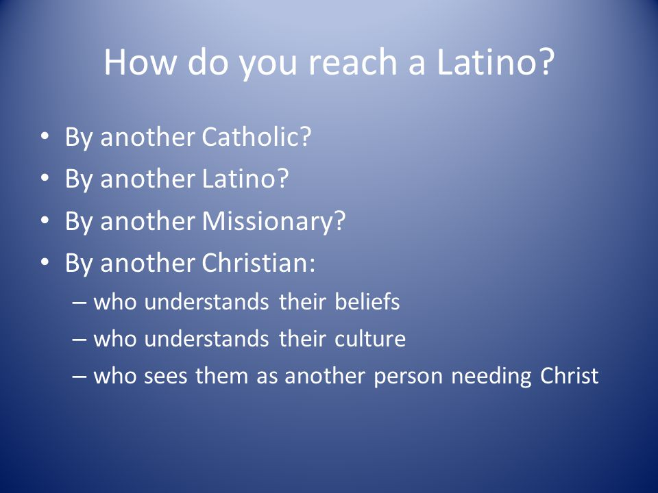 How do you reach a Latino.By another Catholic. By another Latino.