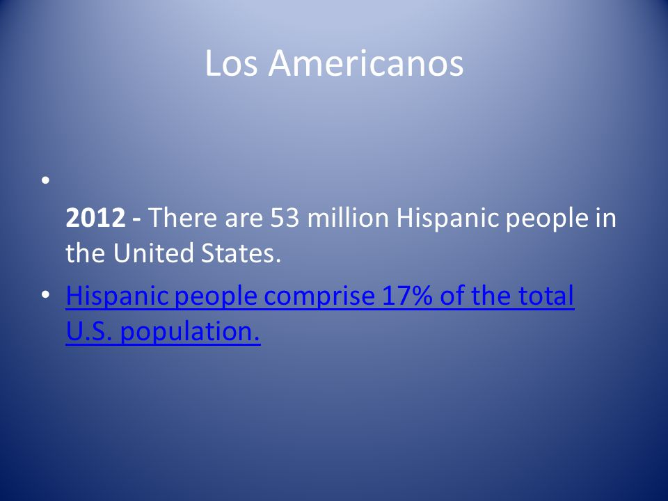 Los Americanos 2012 - There are 53 million Hispanic people in the United States.
