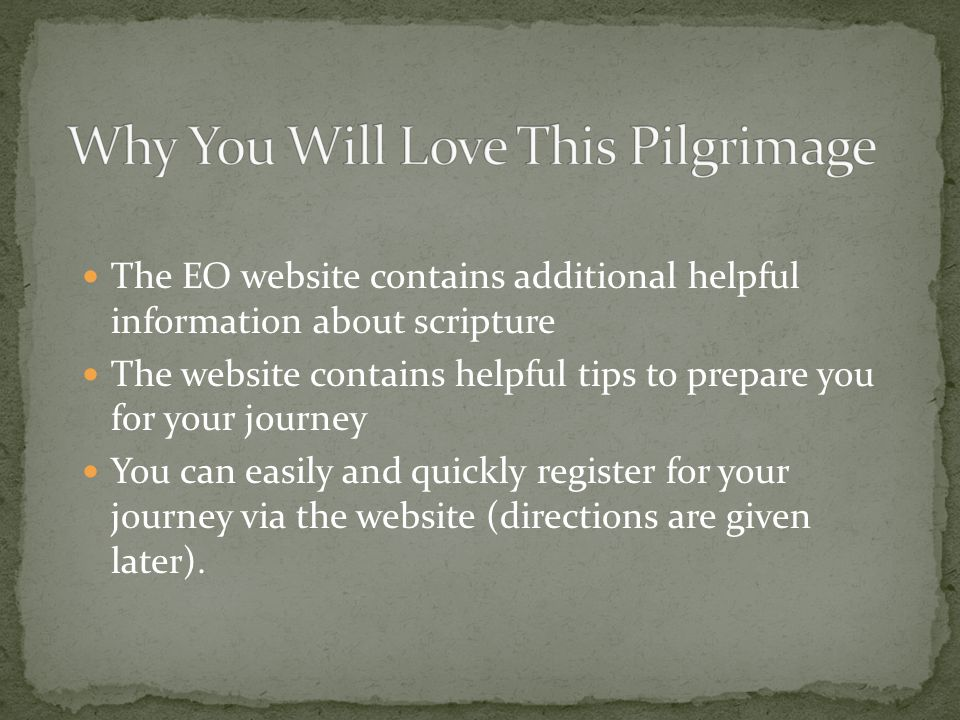 The EO website contains additional helpful information about scripture The website contains helpful tips to prepare you for your journey You can easily and quickly register for your journey via the website (directions are given later).