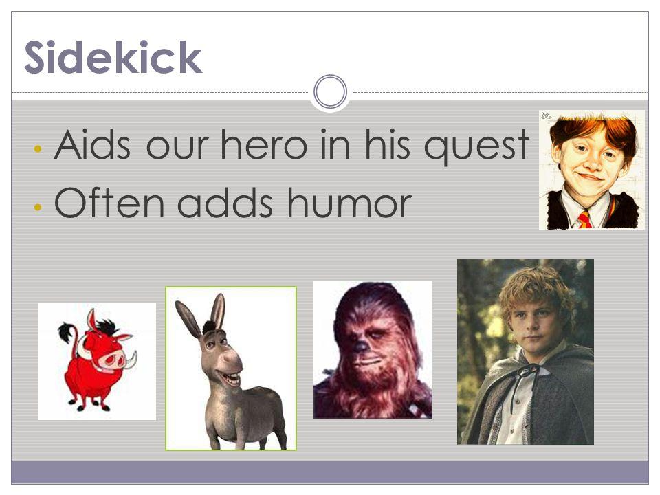 Sidekick Aids our hero in his quest Often adds humor