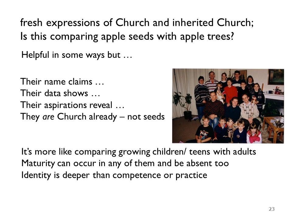 fresh expressions of Church and inherited Church; Is this comparing apple seeds with apple trees.