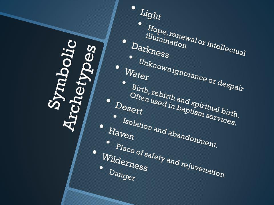Symbolic Archetypes Light Light Hope, renewal or intellectual illumination Hope, renewal or intellectual illumination Darkness Darkness Unknown ignora