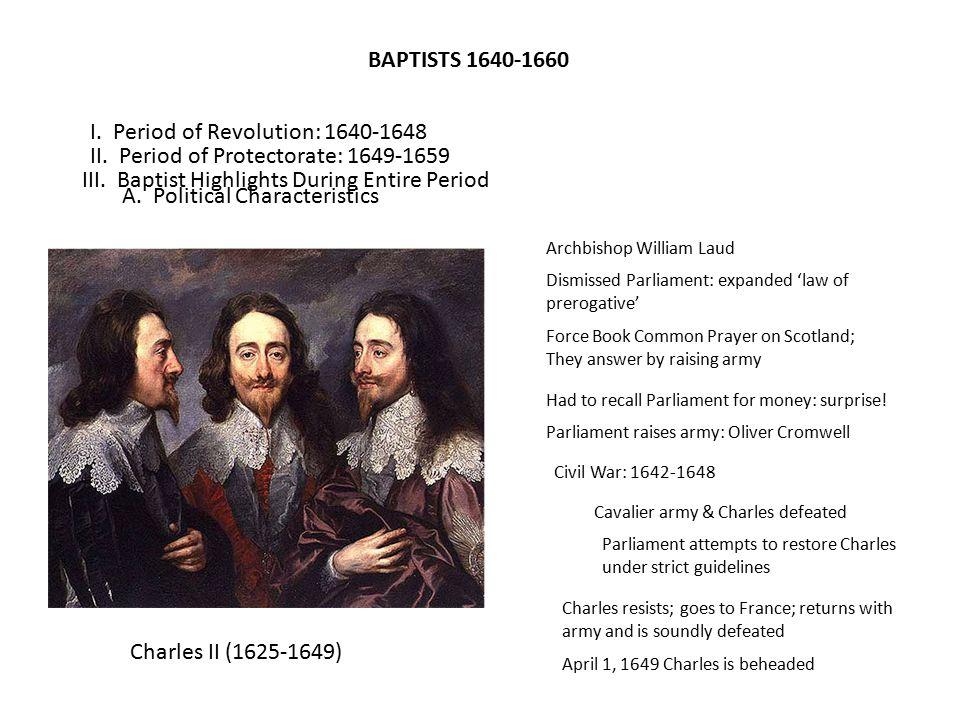 BAPTISTS 1640-1660 I. Period of Revolution: 1640-1648 II.