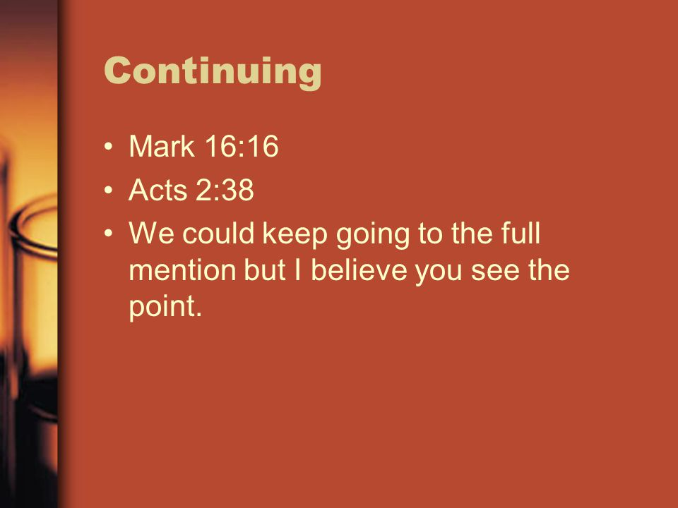 Continuing Mark 16:16 Acts 2:38 We could keep going to the full mention but I believe you see the point.