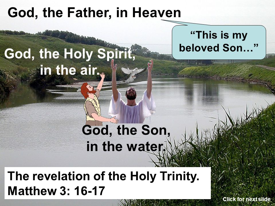 "The baptism of Jesus. Matthew 3:16-17 ""This is my beloved Son…"" Click for next slide"