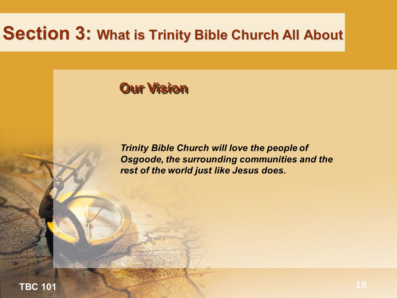 TBC 101 18 Section 3: What is Trinity Bible Church All About Trinity Bible Church will love the people of Osgoode, the surrounding communities and the rest of the world just like Jesus does.