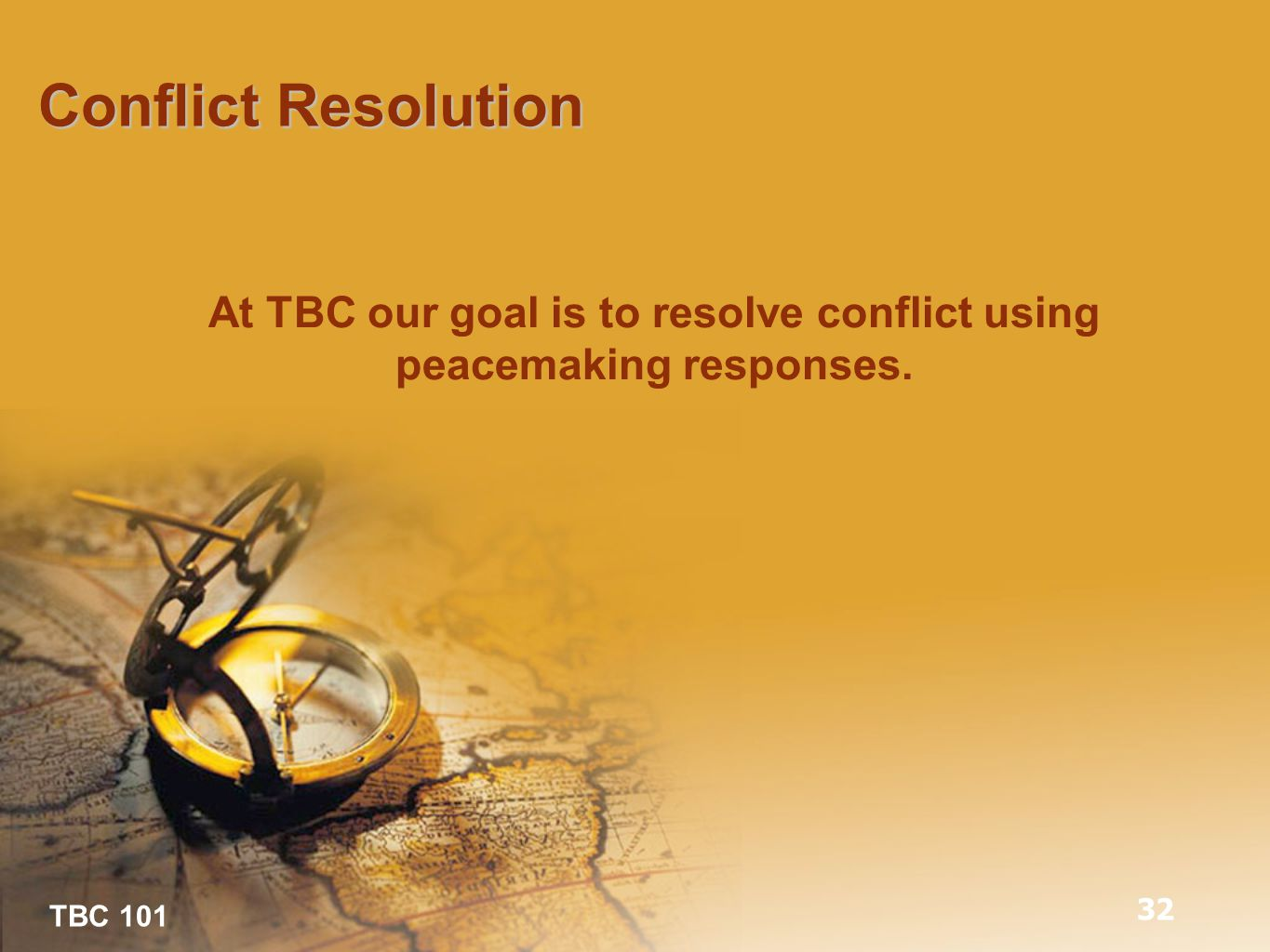TBC 101 Conflict Resolution At TBC our goal is to resolve conflict using peacemaking responses. 32