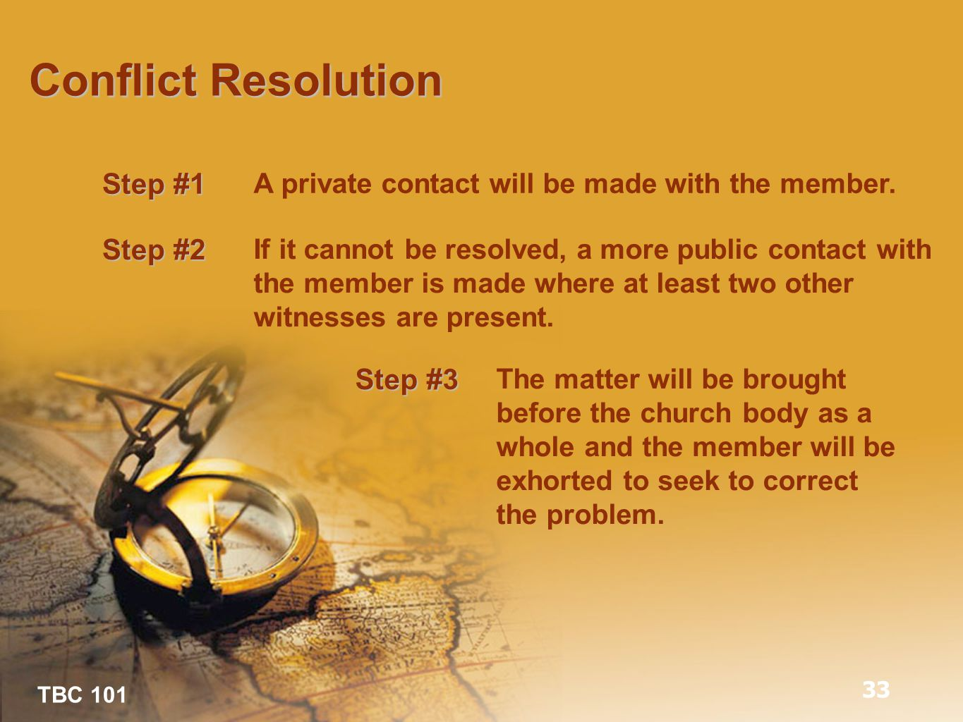 TBC 101 Conflict Resolution Step #1 A private contact will be made with the member.