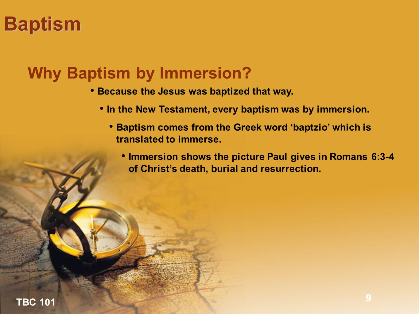 TBC 101 Baptism Why Baptism by Immersion. Because the Jesus was baptized that way.