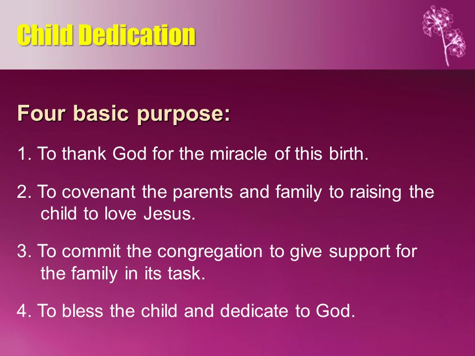 Four basic purpose: 1. To thank God for the miracle of this birth.