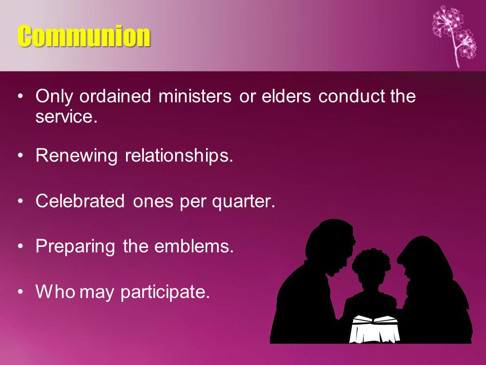 Only ordained ministers or elders conduct the service.