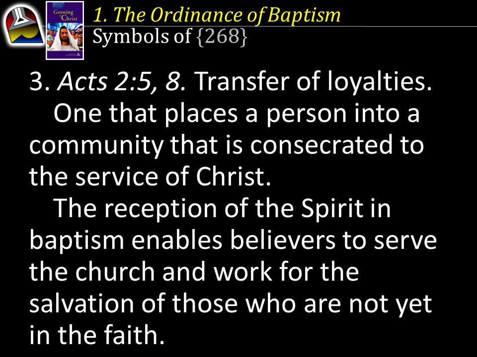 1. The Ordinance of Baptism Symbols of {268} 3. Acts 2:5, 8. Transfer of loyalties. One that places a person into a community that is consecrated to t