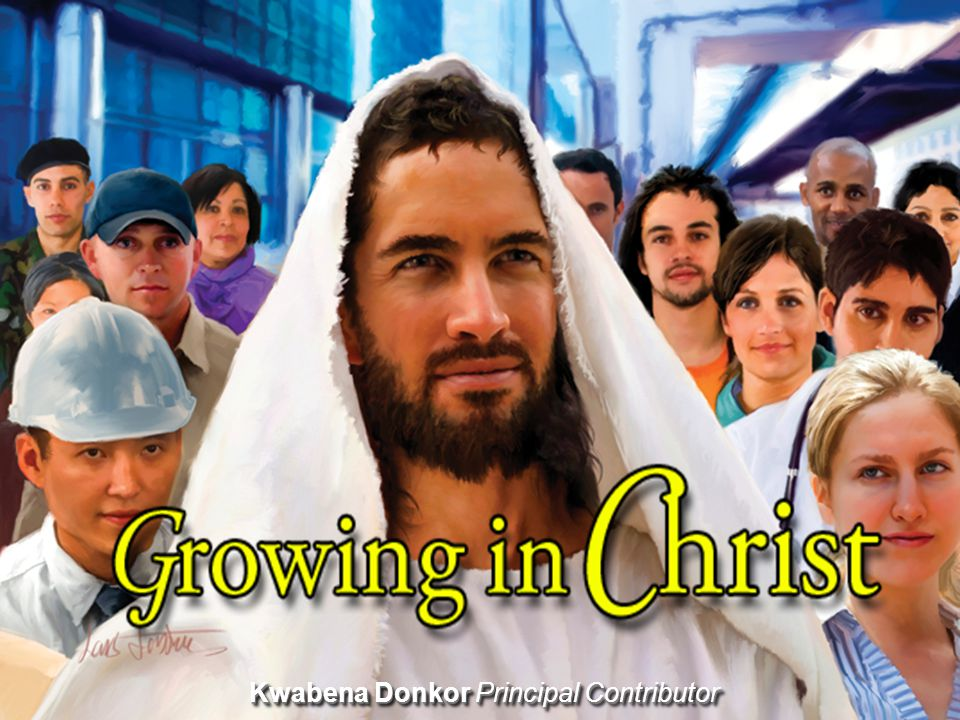 Growing in Christ Contents 1.The Great Controversy: The Foundation 2.