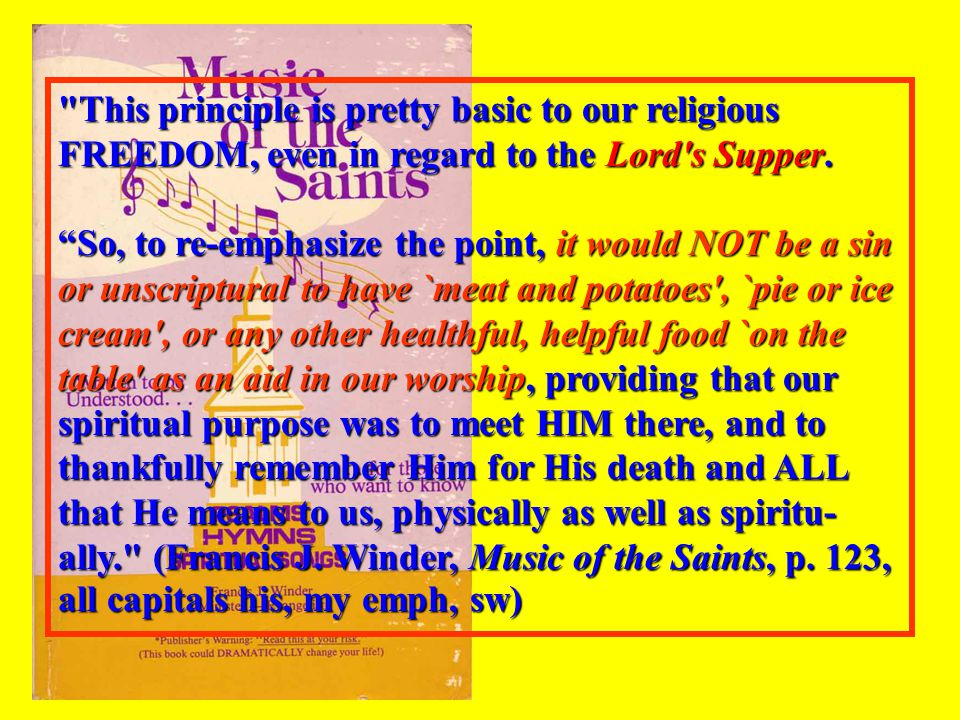 This principle is pretty basic to our religious FREEDOM, even in regard to the Lord s Supper.