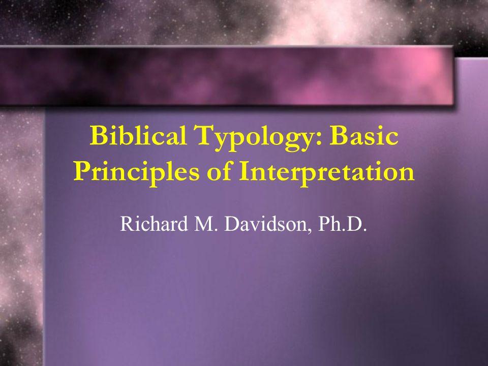 Biblical Typology: Basic Principles of Interpretation Richard M. Davidson, Ph.D.