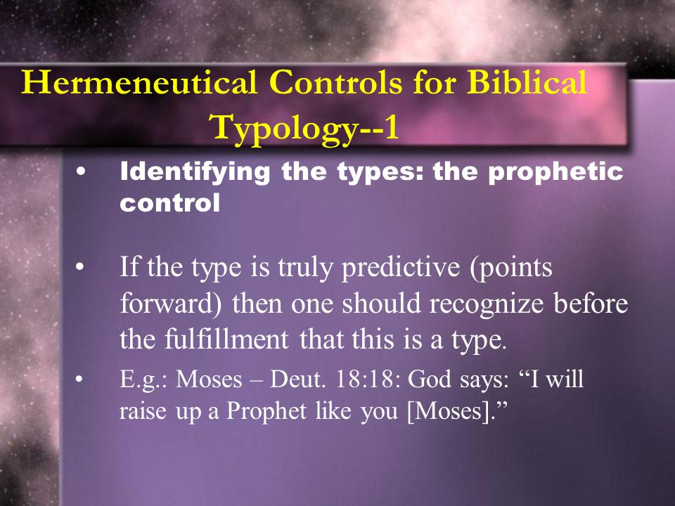 Hermeneutical Controls for Biblical Typology--1 Identifying the types: the prophetic control If the type is truly predictive (points forward) then one should recognize before the fulfillment that this is a type.