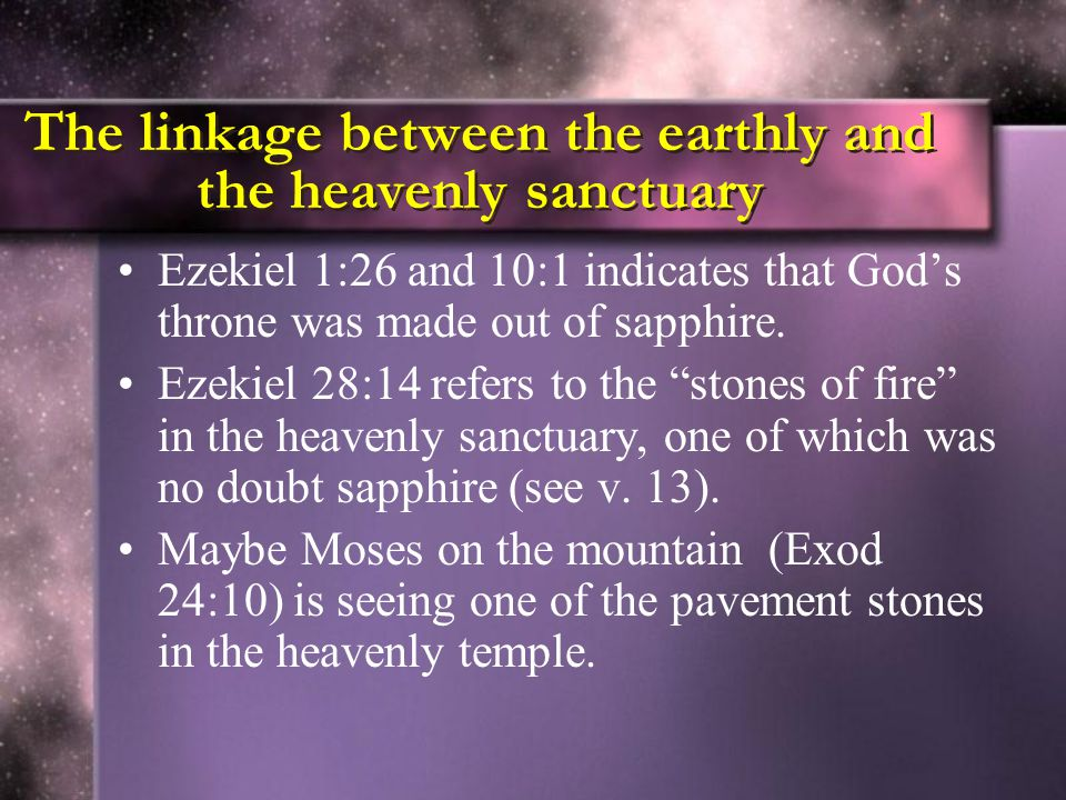 The linkage between the earthly and the heavenly sanctuary Ezekiel 1:26 and 10:1 indicates that God's throne was made out of sapphire.