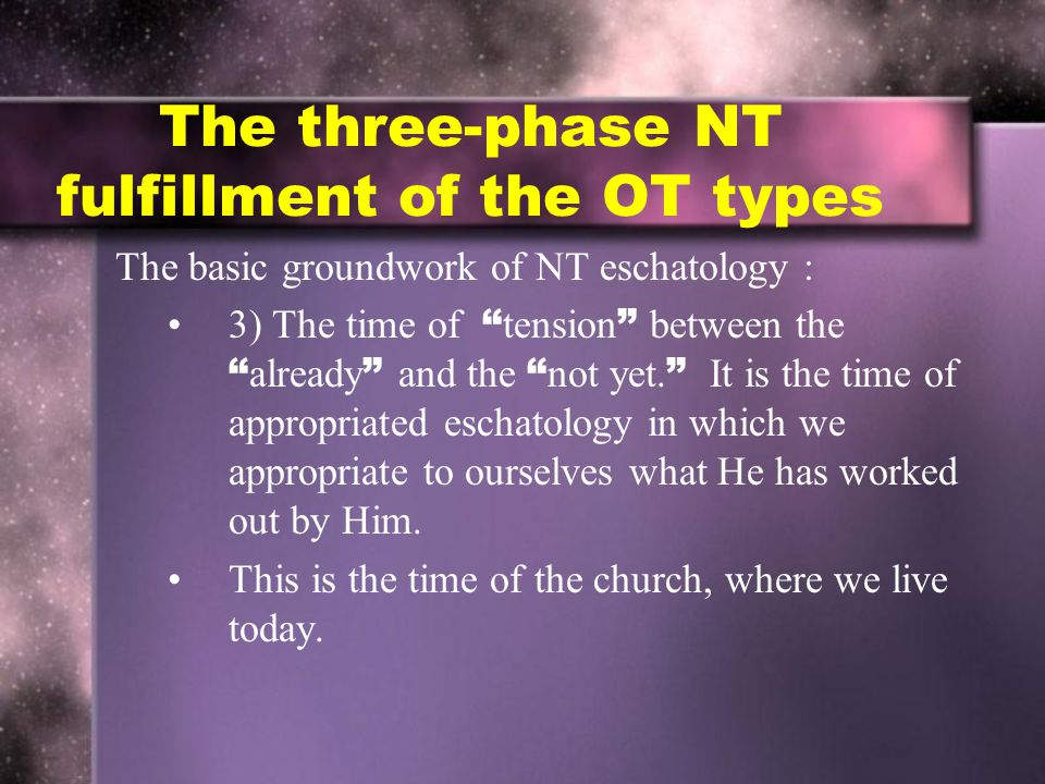 The basic groundwork of NT eschatology : 3) The time of tension between the already and the not yet.