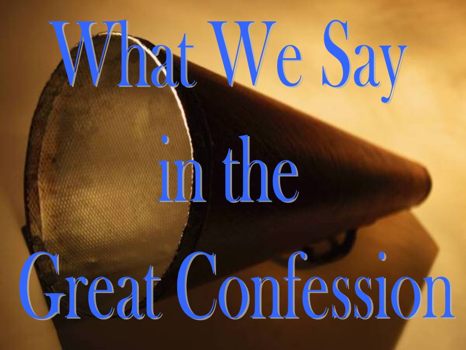 The Great Confession Says… I desire Christ's blessings Blessed be the God and Father of our Lord Jesus Christ, who has blessed us with every spiritual blessing in the heavenly places in Christ (Ephesians 1:3).