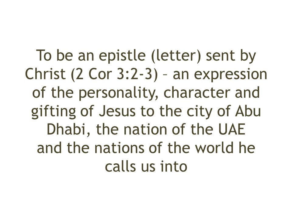 To be an epistle (letter) sent by Christ (2 Cor 3:2-3) – an expression of the personality, character and gifting of Jesus to the city of Abu Dhabi, th