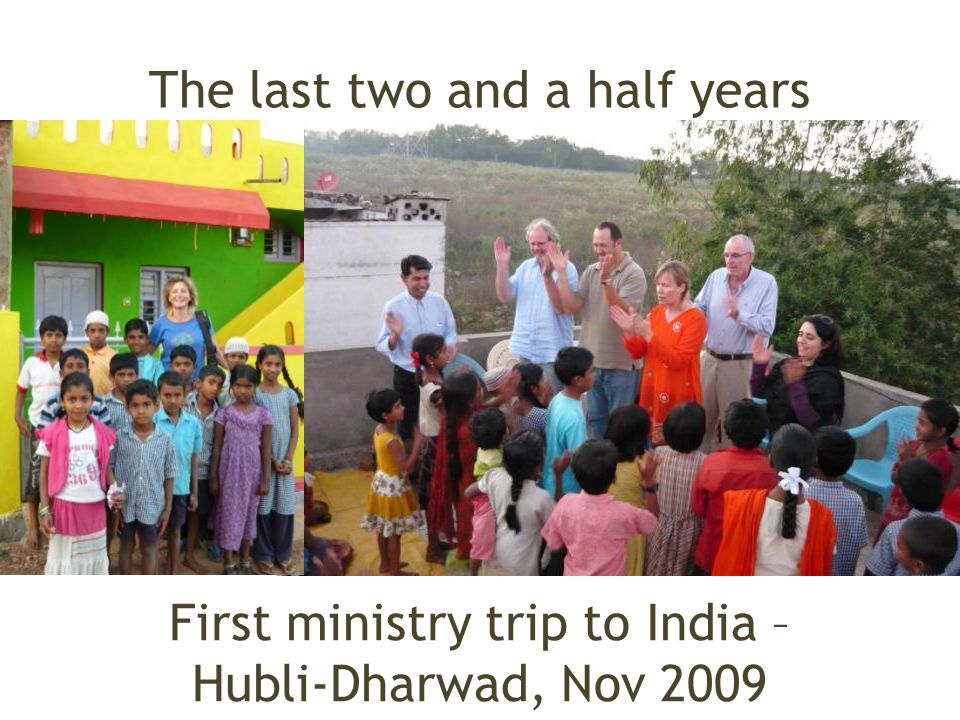 The last two and a half years First ministry trip to India – Hubli-Dharwad, Nov 2009