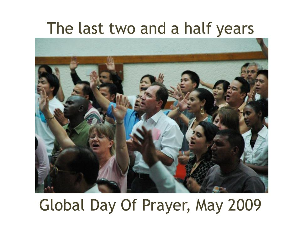 The last two and a half years Global Day Of Prayer, May 2009