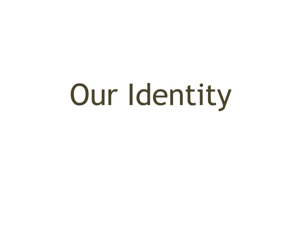 Our Identity