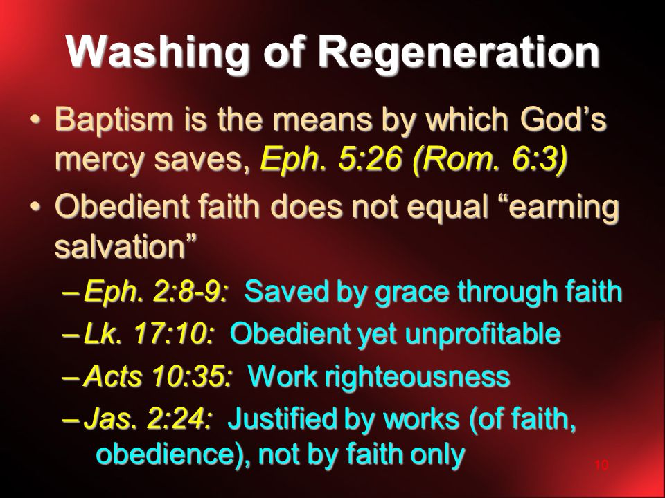 10 Washing of Regeneration Baptism is the means by which God's mercy saves, Eph.
