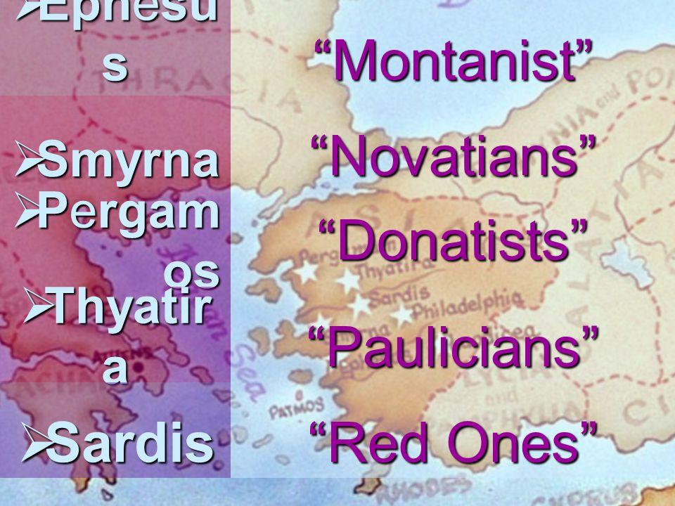 " Ephesu s ""Montanist""  Smyrna ""Novatians""  Pergam os ""Donatists""  Thyatir a ""Paulicians""  Sardis ""Red Ones"""