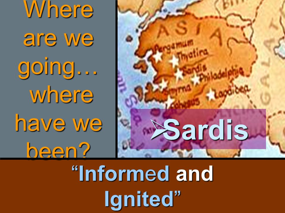 """""""Informed and Ignited"""" Where are we going… where have we been?  Sardis"""