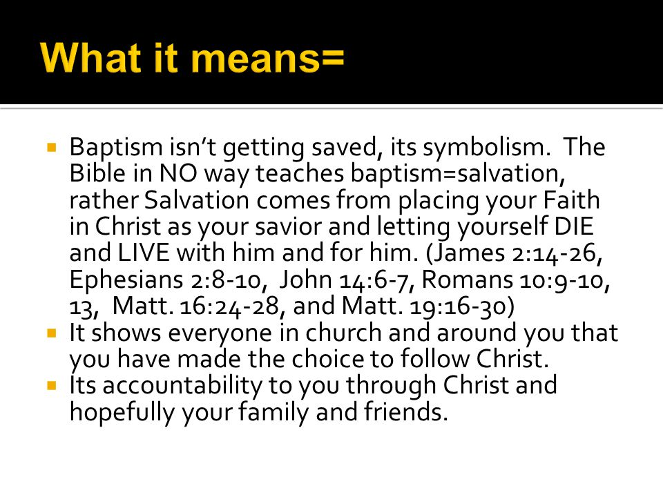  Baptism isn't getting saved, its symbolism.