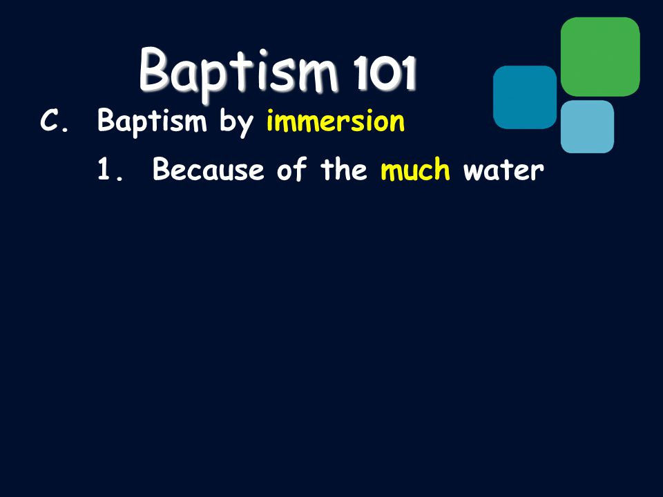 C. Baptism by immersion 1. Because of the much water Baptism 101