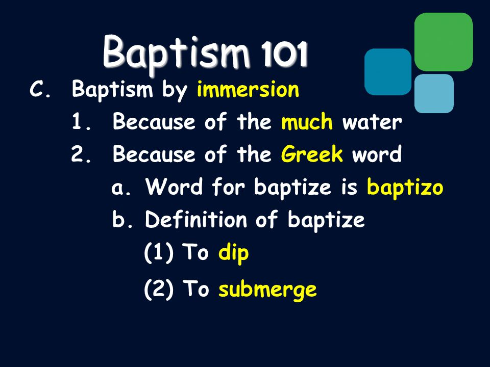 C. Baptism by immersion 1. Because of the much water 2.