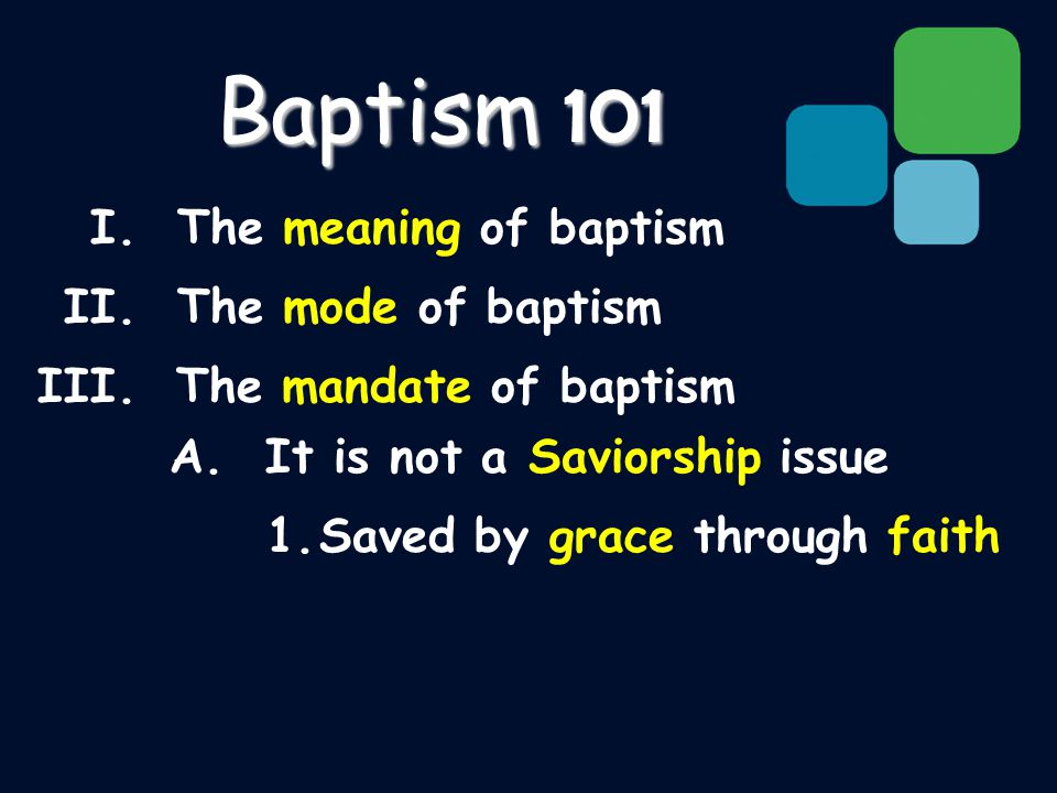 I. The meaning of baptism II. The mode of baptism III.