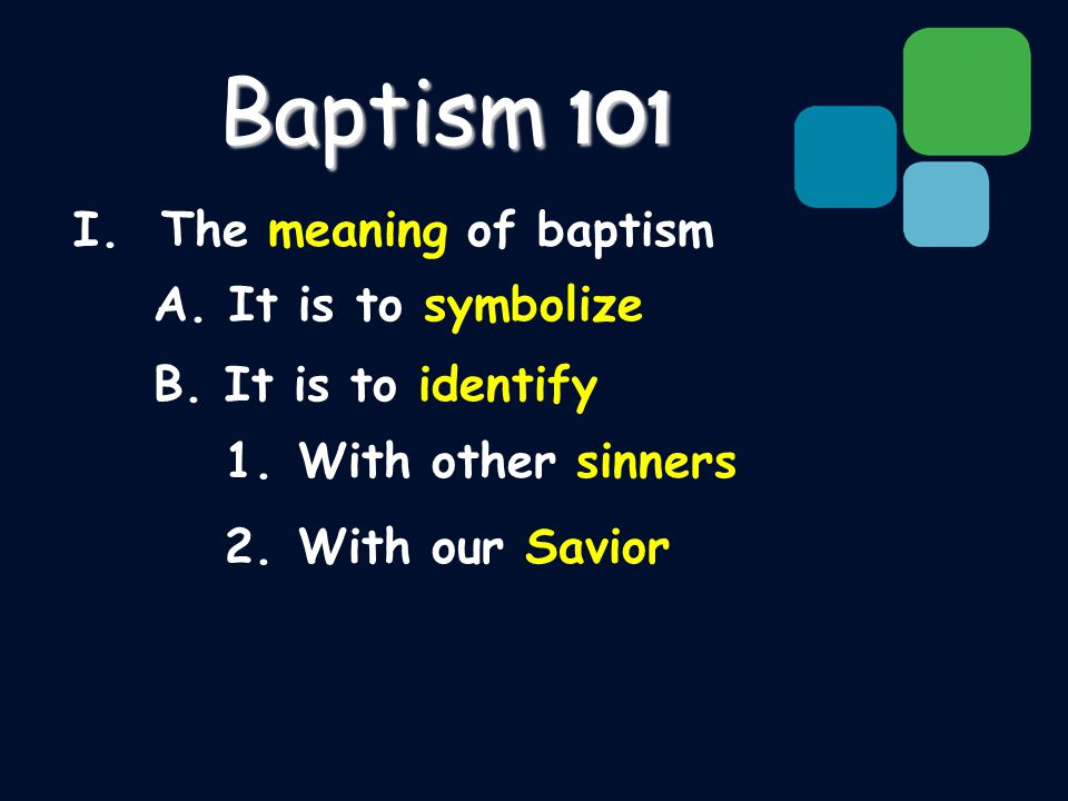 I. The meaning of baptism A. It is to symbolize B.