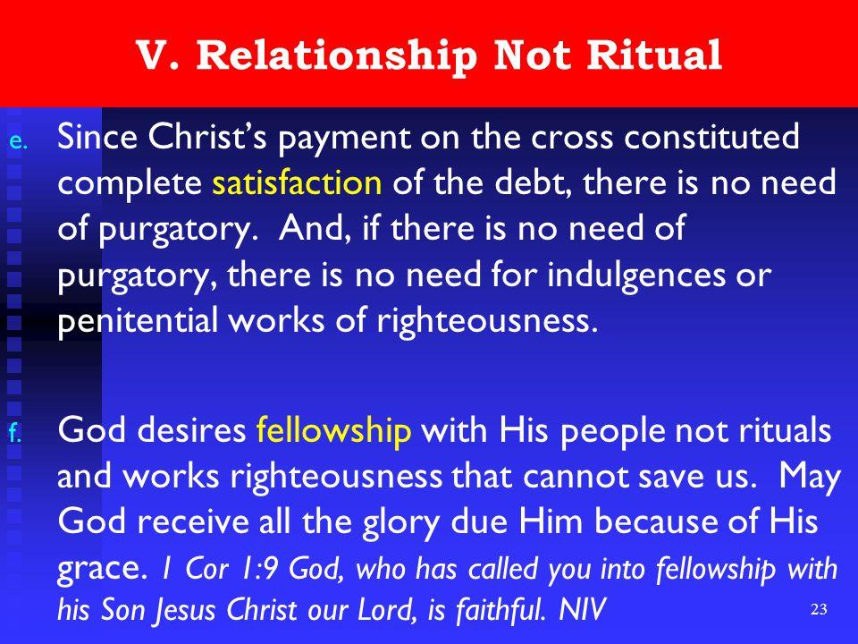 23 V. Relationship Not Ritual e.