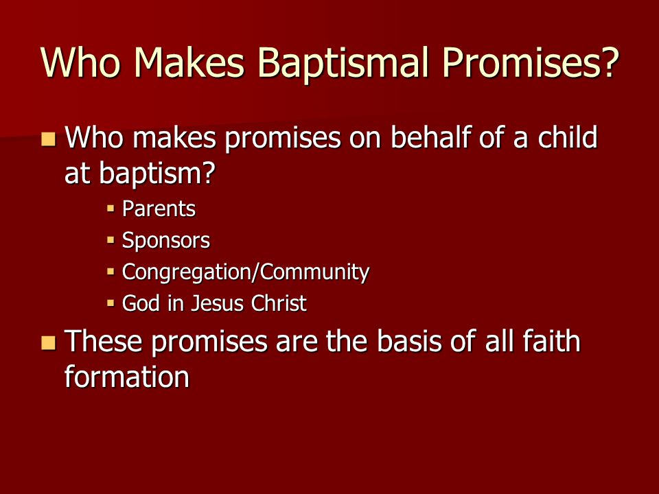 Who Makes Baptismal Promises? Who makes promises on behalf of a child at baptism? Who makes promises on behalf of a child at baptism?  Parents  Spon