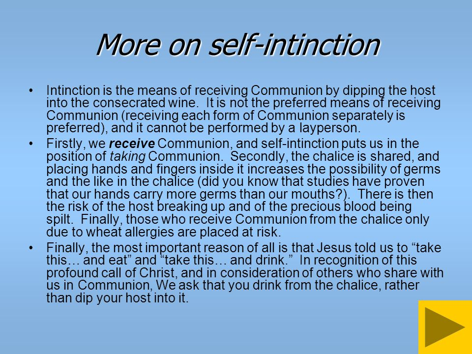 Correct If the communicant attempts self-intinction (dip the host into your chalice) – what do you do.