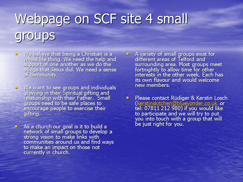 Webpage on SCF site 4 small groups We believe that being a Christian is a whole life thing.