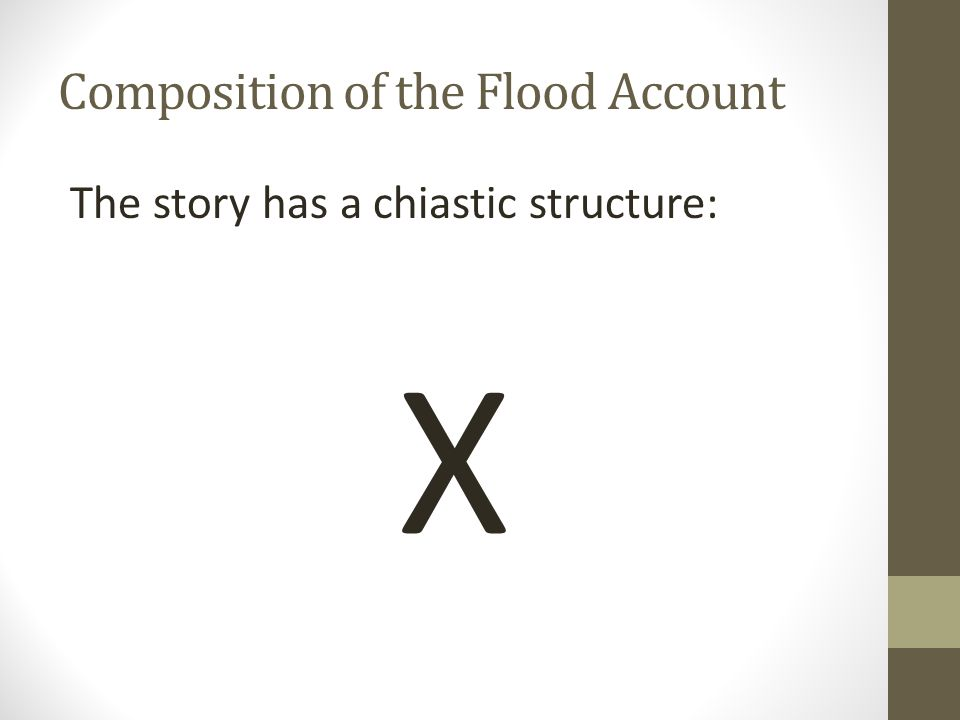 Composition of the Flood Account The story has a chiastic structure: X