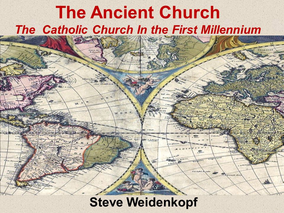 Steve Weidenkopf The Ancient Church The Catholic Church In the First Millennium