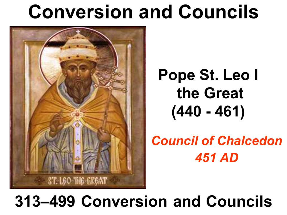 Conversion and Councils 313–499 Conversion and Councils Pope St.