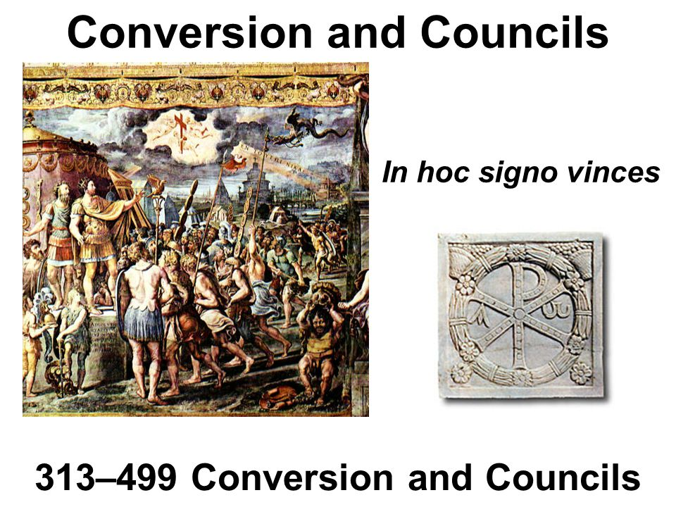 Conversion and Councils 313–499 Conversion and Councils In hoc signo vinces